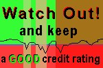 watch out and keep a good credit rating